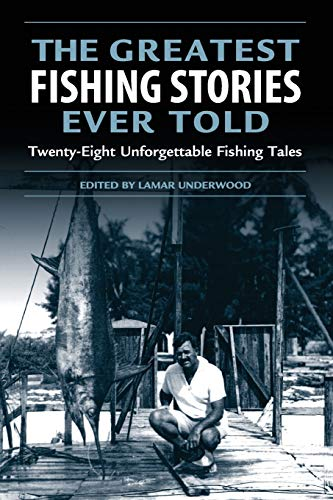 Greatest Fishing Stories Ever Told: Twenty-Eight Unforgettable Fishing Tales - Lamar Underwood