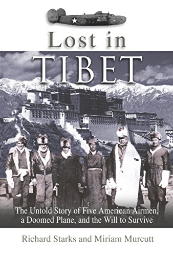 Lost in Tibet : The Untold Story of Five American Airmen, a Doomed Plane, and the Will to Survive by Miriam Murcutt, Richard Starks (Hardcover - August 1, 2004)