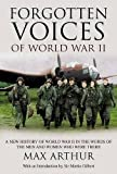 Forgotten Voices of World War II: A New History of World War II in the Words of the Men and Women Who Were There
