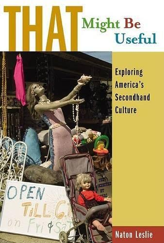 That Might Be Useful: Exploring America's Secondhand Culture, Leslie, Naton