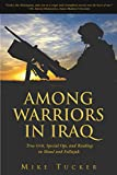 Among Warriors in Iraq: True Grit, Special Ops, and Lock-and-Load Raiding in Mosul and Fallujah