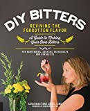 DIY Bitters: Reviving the Forgotten Flavor - A Guide to Making Your Own Bitters for Bartenders, Cocktail Enthusiasts, Herbalists, and More