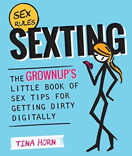 Sexting: The Grownup's Little Book of Sex Tips for Getting Dirty Digitally, Horn, Tina