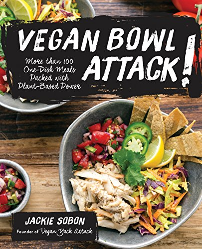 Vegan Bowl Attack!: More than 100 One-Dish Meals Packed with Plant-Based Power - Jackie Sobon