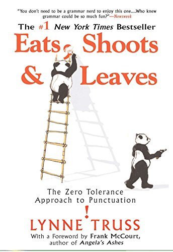 Eats, Shoots & Leaves : The Zero Tolerance Approach to Punctuation