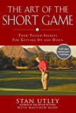 Book Cover: The Art of the Short Game by Stan Utley with Matthew Rudy