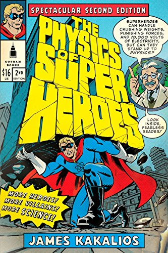 The Physics of Superheroes: Spectacular Second Edition - James Kakalios