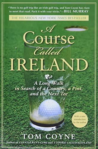 A Course Called Ireland: A Long Walk in Search of a Country, a Pint, and the Next Tee - Tom Coyne