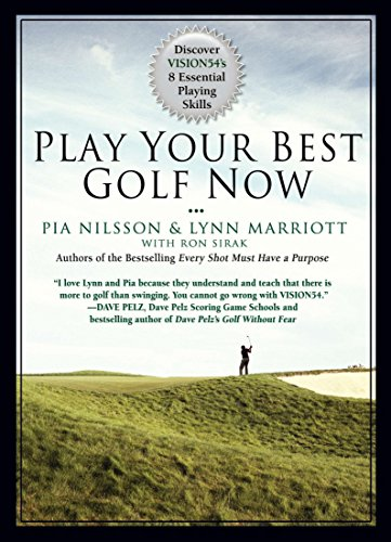 Play Your Best Golf Now: Discover VISION54's 8 Essential Playing Skills - Lynn Marriott, Pia Nilsson