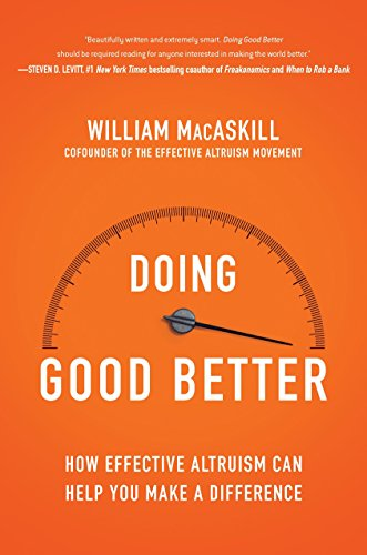 Doing Good Better: How Effective Altruism Can Help You Make a Difference, by MacAskill, W.