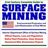 21st Century Complete Guide to Surface Mining: Environmental Protection and Land Reclamation of Coal Mines...