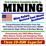 21st Century Complete Guide to Mining: Mine Safety, Surface Coal Mines, and Accidents, with Comprehensive Information...