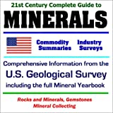 1st Century Complete Guide to Minerals: Comprehensive Information from the U.S. Geological Survey (USGS) including the full Mineral Yearbook, Commodity Summaries,...
