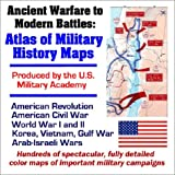 Ancient Warfare to Modern Battles: Atlas of Military History Maps produced by the U.S. Military Academy: American Revolution, Civil War, World War I and II, Korea, Vietnam, Gulf War, Arab-Israeli Wars