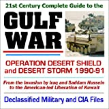 21st Century Complete Guide to the Gulf War, Operation Desert Shield and Desert Storm,...