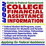 2003 Guide to Federal Government College Financial Assistance Information - Federal Student Aid Programs, Loans, Information for Students and Parents, Scholarships, Internships, Fellowships, Empl