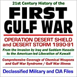 21st Century History of the First Gulf War: Operation Desert Shield and Desert Storm...