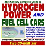 21st Century Complete Guide to Hydrogen Power Energy and Fuel Cell Cars FreedomCAR Plans, Automotive Technology for Hydrogen Fuel Cells, Hydrogen Production, Storage, Safety Standards, Energy Department, DOD, and NASA Research  (Two CD-ROM Set) by World Spaceflight News