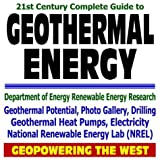 21st Century Complete Guide to Geothermal Energy, Geothermal Heat Pumps, Electricity, Potential, Drilling, Photo Gallery, Geopowering the West, Department ... National Renewable Energy Lab NREL (CD-ROM)