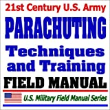 U.S. Army Parachuting Techniques and Training (FM 57-220): Parachutes, Parachute Jumping, Jumpmaster, Airborne Operations, Paratroops