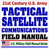 U.S. Army Tactical Satellite Communications (FM 24-11): Milstar, UHF, Multichannel, Manpack, Antijamming