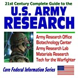 21st Century Complete Guide to U.S. Army Research: Army Research Office, Biotechnology Center, Army Research Lab, Materials Research, Technology for the Warfighter (CD-ROM)