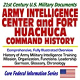 21st Century U.S. Military Documents: Army Military Intelligence Center and Fort Huachuca Command History:...