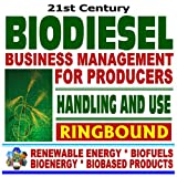 21st Century Biodiesel Fuel � Business Management for Producers and Handling and Use Guidelines - Series on Renewable Energy, Biofuels, Bioenergy, and Biobased Products (Ringbound) by U.S. Government
