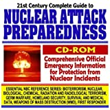 21st Century Complete Guide to Nuclear Attack Preparedness, Medical Countermeasures, Protection, Victim Care, Radiation and Atom Bomb Threats, Dirty B ... Mass Destruction WMD, First Responder CD-ROM)