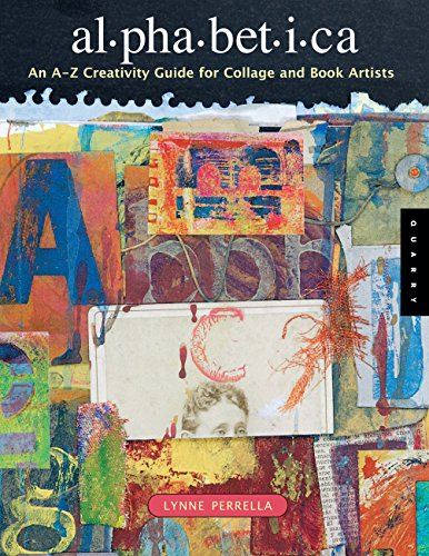 Alphabetica: An A-Z Creativity Guide for Collage and Book Artists (Quarry Book S.)