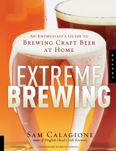 Extreme Brewing: An Enthusiast's Guide to Brewing Craft Beer at Home, Calagione, Sam