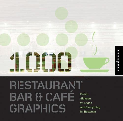 1,000 Restaurant Bar and Cafe Graphics: From Signage to Logos and Everything in Between (1000 Series)