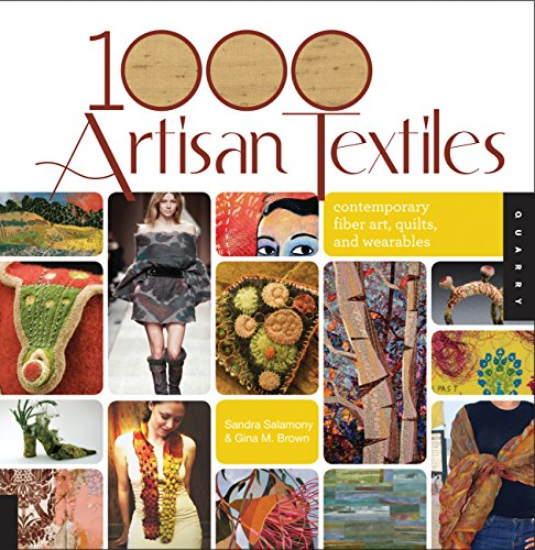 1,000 Artisan Textiles: Contemporary Fiber Art, Quilts, and Wearables