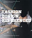 FASHION DESIGN, REFERENCED : A Visual Guide to the History, Language, and Practice of Fashion