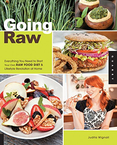 Going Raw: Everything You Need to Start Your Own Raw Food Diet and Lifestyle Revolution at Home, Wignall, Judita