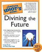 The Complete Idiot's Guide to Divining the Future by Laura Scott