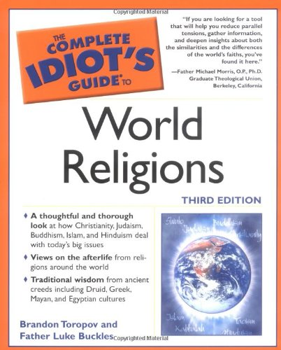 The Complete Idiot's Guide to World Religions, 3rd Edition, Toropov, Brandon; Buckles, Father Luke