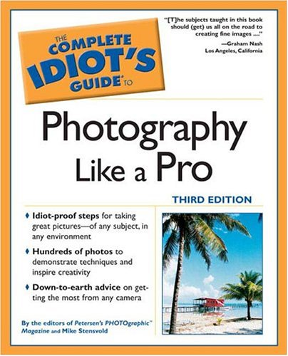 The Complete Idiot's Guide to Photography Like a Pro, Third Edition, PHOTOgraphic Magazine; Stensvold, Mike