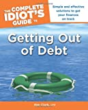 The Complete Idiot's Guide to Getting Out of Debt by Ken Clark