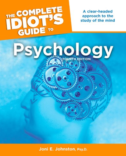 The Complete Idiot's Guide to Psychology, 4th Edition, Johnston Psy.D., Joni E.