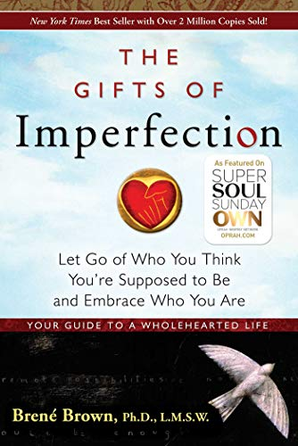 The Gifts of Imperfection: Let Go of Who You Think You're Supposed to Be and Embrace Who You Are - Brené Brown