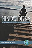 Mindworks: Becoming More Conscious in an Unconscious World, Astin, Alexander W.