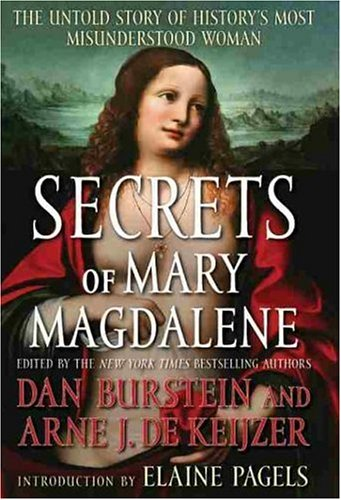 Secrets of Mary Magdalene: The Untold Story of History's Most Misunderstood Woman, Burstein, Dan