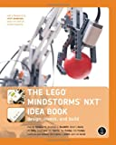 LEGO Mindstorms NXT Idea Book: Design, Invent, and Build