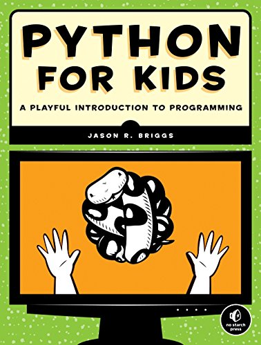 Python for Kids: A Playful Introduction to Programming - Jason R. Briggs