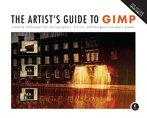 The Artist's Guide to GIMP: Creative Techniques for Photographers, Artists, and Designers (Covers GIMP 2.8) - Michael J. Hammel