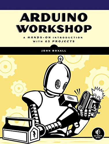 Arduino Workshop: A Hands-On Introduction with 65 Projects - John Boxall