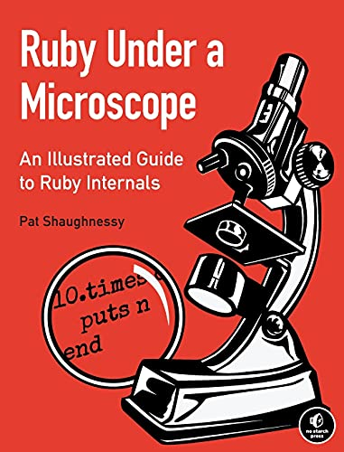 591. Ruby Under a Microscope: An Illustrated Guide to Ruby Internals