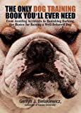 The Only Dog Training Book You Will Ever Need:...