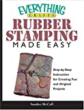 Everything Crafts--Rubber Stamping Made Easy: Step-by-step Instruction for Creating Fun and Original Projects